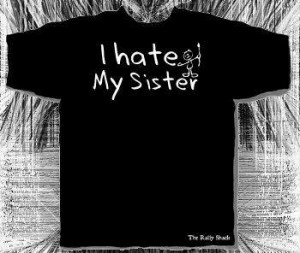 HATE U SELFISH BIG SISTER!AFTER ALL THE TIMES I WAS THERE FOR U ...