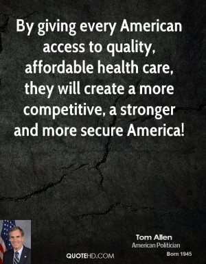 By giving every American access to quality, affordable health care ...