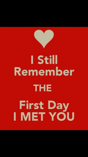 First day I met you