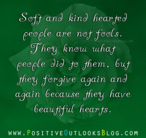 Soft and kind hearted people are not fools. They know what people did ...