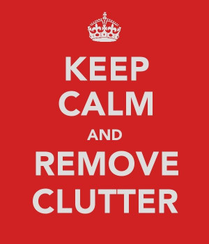 Keep Calm & Remove Clutter
