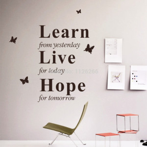 ... Quotes-LEARN-from-Yesterday-LIVE-for-Today-HOPE-for-Tomorrow-Wall.jpg