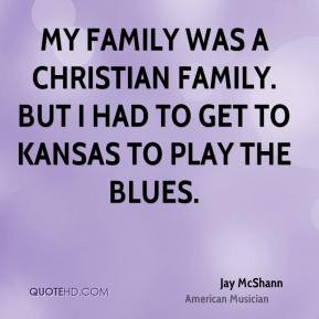 Jay McShann - My family was a Christian family. But I had to get to ...