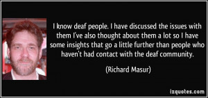 know deaf people. I have discussed the issues with them I've also ...