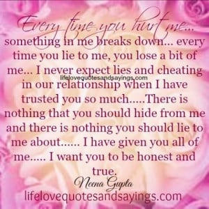 every time you hurt me something in me breaks down every time you lie ...