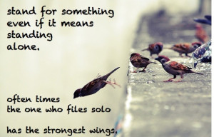 Stand For Something Even If It Means Standing Alone Often Times The ...