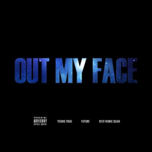 Young Thug – 'Out My Face' (Feat. Future & Rich Homie Quan ...