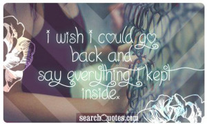 wish I could go back and say everything I kept inside.