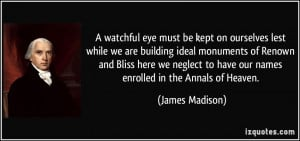 watchful eye must be kept on ourselves lest while we are building ...
