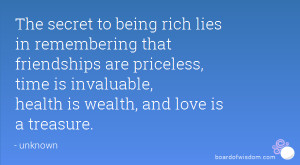 ... priceless, time is invaluable, health is wealth, and love is a