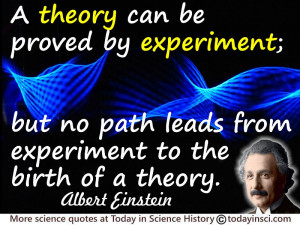 Albert Einstein quote A theory can be proved by experiment