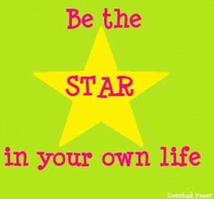 Be the star in your own life