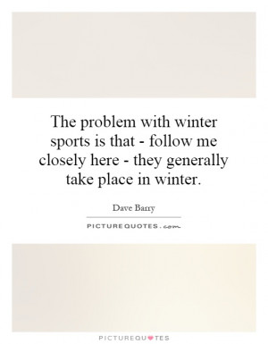 ... me closely here - they generally take place in winter Picture Quote #1