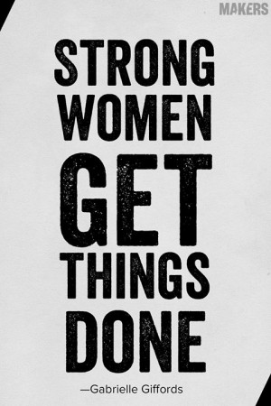 Inspiration // Strong women get things done. ~Gabrielle Giffords ...