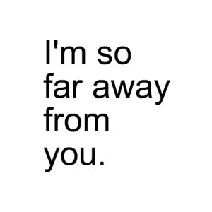 So Far Away From You.