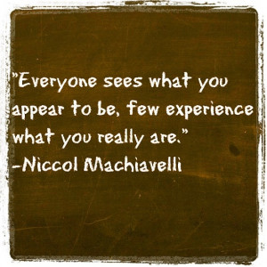 ... you appear to be few experience what you really are niccol machiavelli