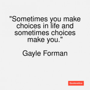 Gayle forman quote sometimes you make ch