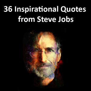 36 Inspirational Quotes from Steve Jobs