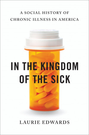 ... Kingdom of the Sick: A Social History of Chronic Illness in America