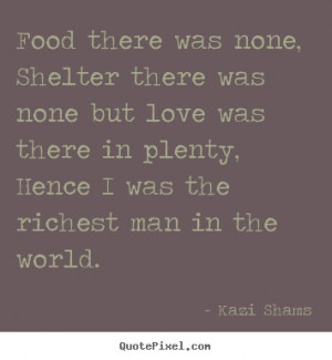 Food there was none, shelter there was none but love was there in ...