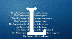 ... life is to learn the purpose of life is to grow the nature of life is
