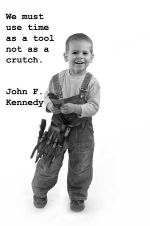 "... Time As A Tool Not As A Crutch"" John F. Kennedy ~ Management Quote"