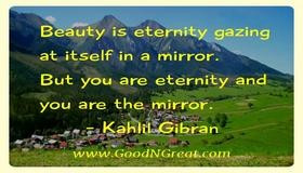 ... mirror. But you are eternity and you are the mirror. — Kahlil Gibran