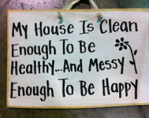 House clean enough healthy messy en ough to be happy sign ...