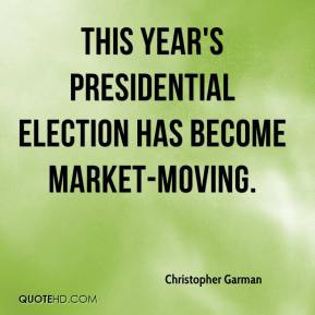 ... Garman - This year's presidential election has become market-moving