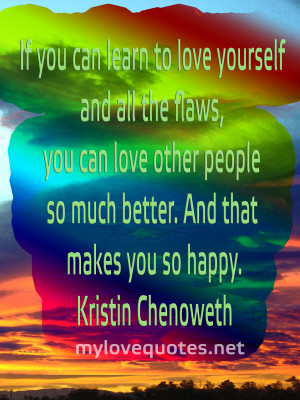 If you can learn to love yourself and all the flaws, you can love ...