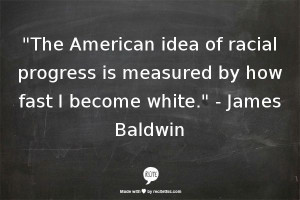 racial progress is measured by how fast I become white,