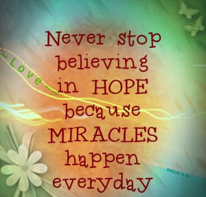 Believe in miracles quote via ~~Love~~ at www.Facebook.com ...