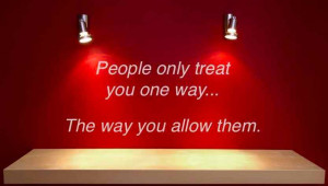 People only treat you one way...the way you allow them. #poster # ...