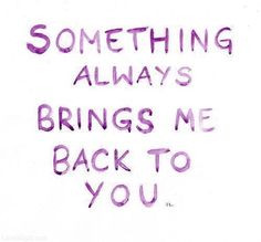 Something always brings me back to you love quote purple lovequote ...