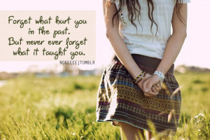 The Past, But Never Ever Forget What It Taught You: Quote About Forget ...