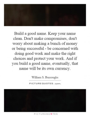 build-a-good-name-keep-your-name-clean-dont-make-compromises-dont ...