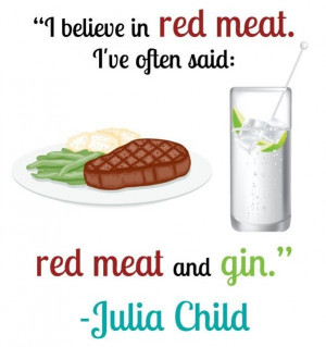 Chef, julia child, quotes, sayings, red meat, believe