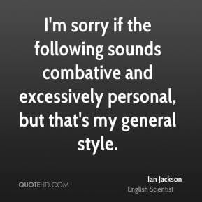 Ian Jackson - I'm sorry if the following sounds combative and ...