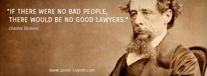 ... Dickens - If there were no bad people, there would be no good lawyers