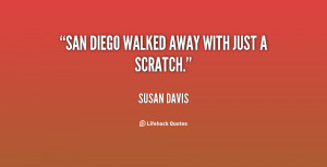 """San Diego walked away with just a scratch."""""""