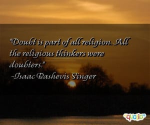 Doubt is part of all religion. All