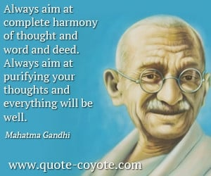 Gandhi-Always-aim-at-complete-harmony-of-thought-and-word-and-deed ...