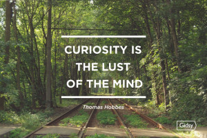 Curiosity Is The Lust Of The Mind.""