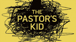 ... Pastor's Kid , and what it was like growing up with a