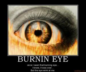 burnin-eye-burning-eye-wink-demotivational-poster-1266900643.jpg