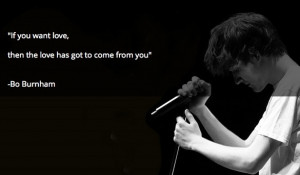 "If you want love…"" -Bo Burnham [585 x 343]"