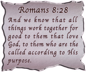 And we know that in all things God works for the good of those who ...