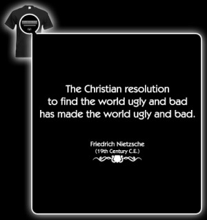 Friedrich Nietzsche Quote (Christian world ugly and bad) T-shirt