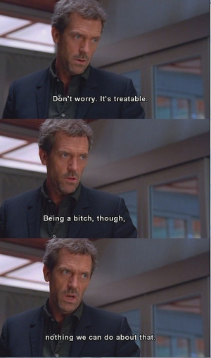 Funny photos funny Dr House sarcastic quote