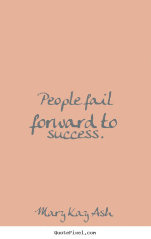 People Fail Forward Success Mary Kay Ash Quotes Quotations